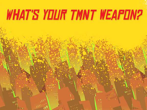 What's your TMNT weapon?