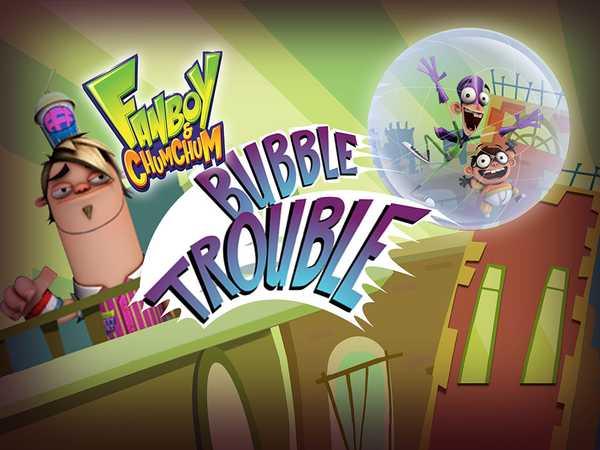 Fanboy & Chum Chum: Bubble Trouble