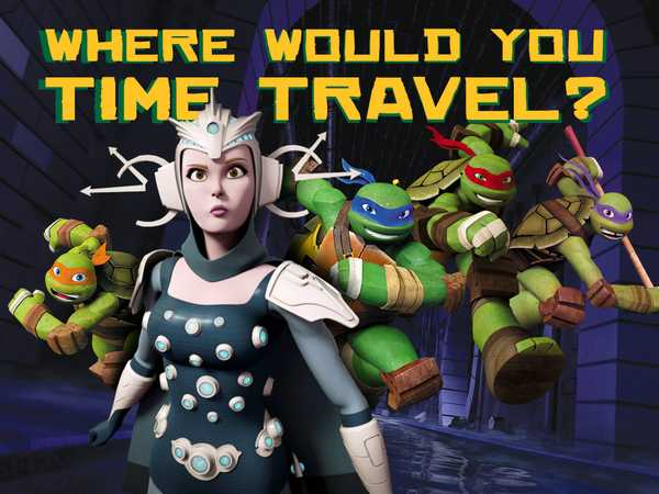 Teenage Mutant Ninja Turtles: Where Would You Time Travel?