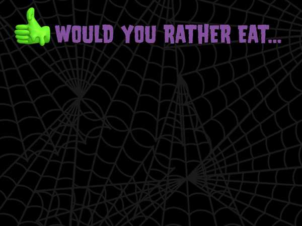 Would you rather eat... Zombie Eyeballs or Wiggly Worms?