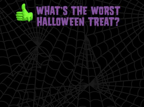 What's the worst Halloween treat? Black licorice or raisins?