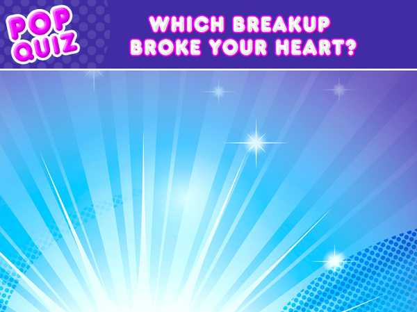 Which breakup broke your heart?