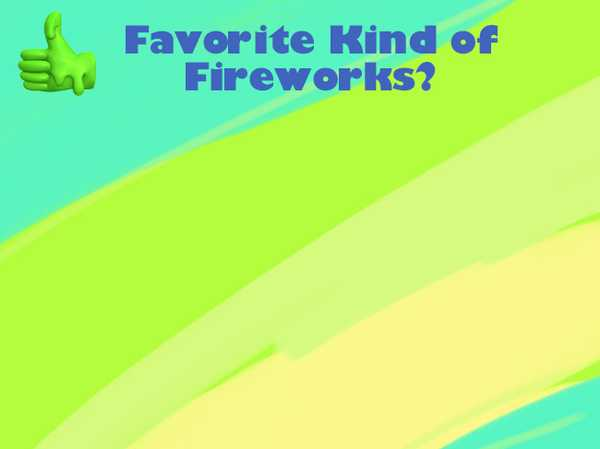Favorite Kind of Fireworks?