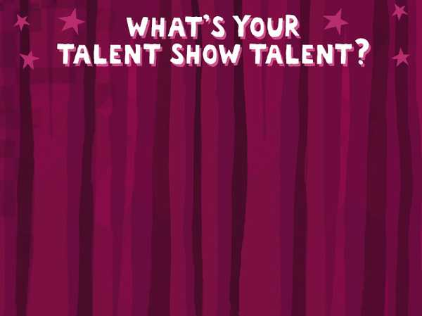 What's your talent show talent?