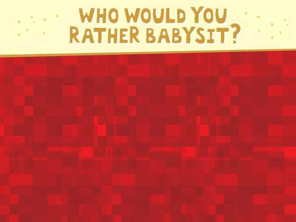 Who Would You Rather Babysit?