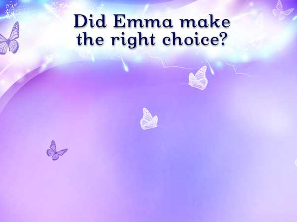 Did Emma make the right choice?