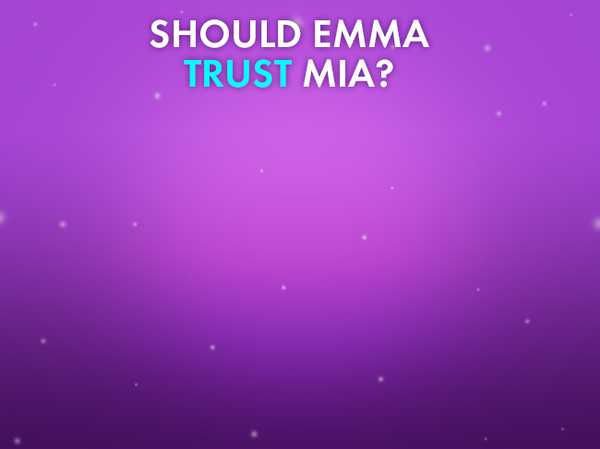 Should Emma trust Mia?