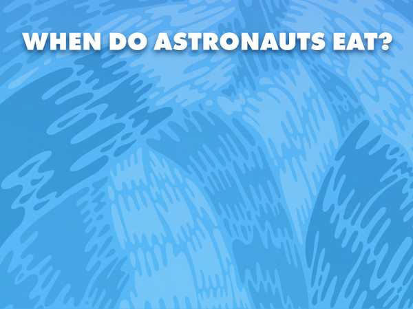When do astronauts eat?