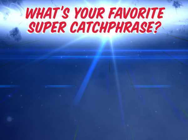What's your favorite super catchphrase?
