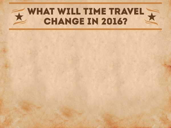 What Will Time Travel Change in 2016?