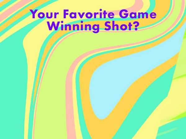 Your Favorite Game Winning Shot?