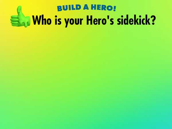 Who is your Hero's sidekick?