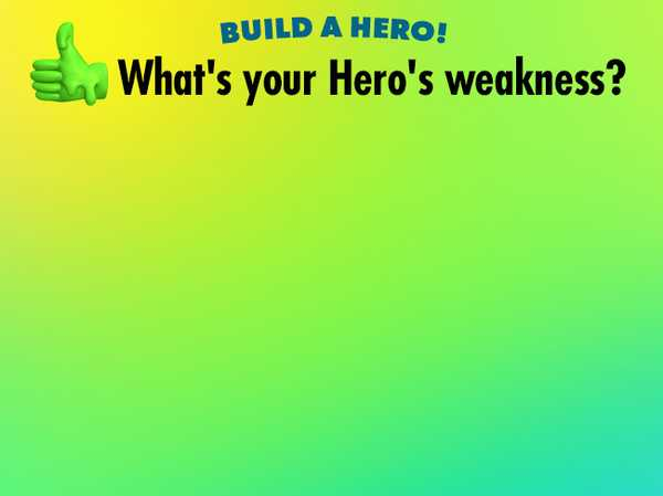 What's your Hero's weakness?