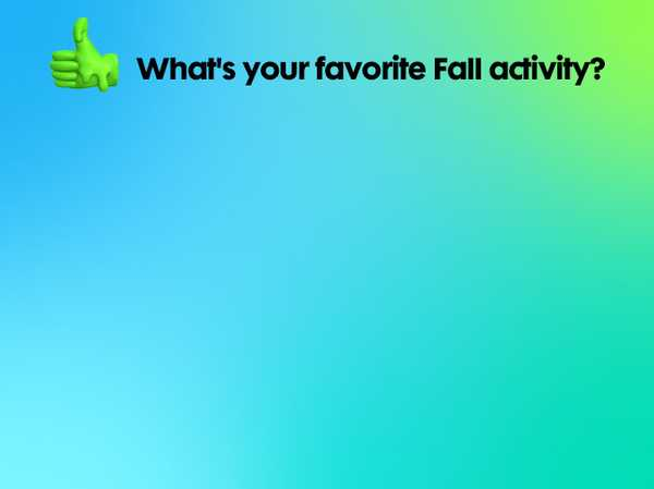 What's your favorite fall activity?