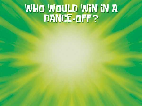 Who would win in a dance-off?