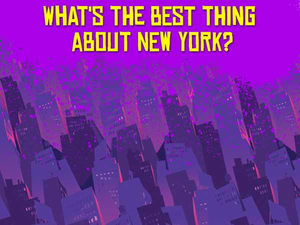 What's the best thing about New York?