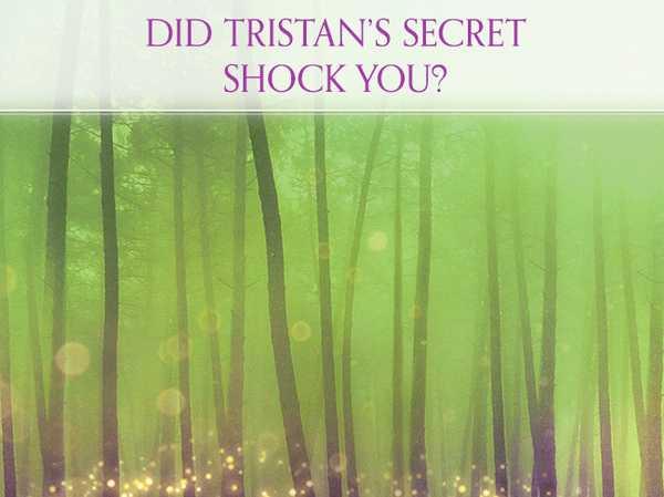 Did Tristan's secret shock you?