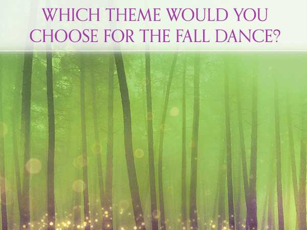 Which theme would you choose for the Fall Dance?