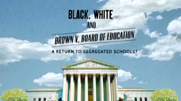 "Nick News Specials: ""Black, White, and Brown V. Board of Education: A Return to Segregated Schools?"""