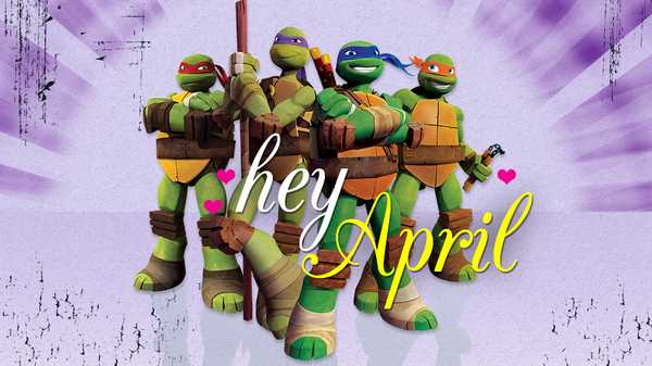 "Teenage Mutant Ninja Turtles: ""Hey April"""
