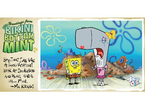 Greetings From The Bikini Bottom Mint|Boy, that sure was a good vacation! Look at SpongeBob and Pearl having uh... Fun. ~Mr. Krabs